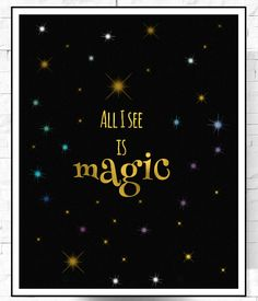 This stunning print is a great way to remind you that magic is everywhere.   #POSITIVE #QUOTES #MAGIC