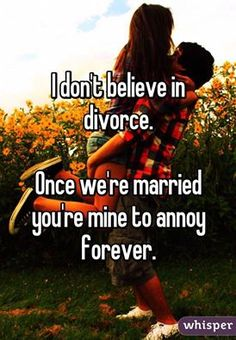 I don't believe in divorce. Once we're married you're mine to annoy forever. @emmasusanno #TrueLoveisForever