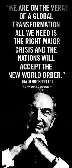Rockefeller, Yes, he said it...you folks have no idea how your life will change for the worse. Wake up...