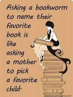 """""""Asking abookwormto name theirfavoritebook is like asking a mother to pick a favorite child."""""""