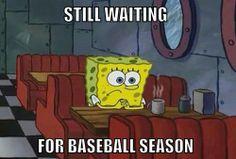 Still waiting for baseball season.