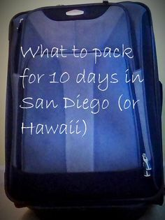 What to pack for 10 days in San Diego (or Hawaii)