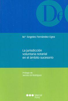 La Jurisdicción voluntaria notarial en el ámbito sucesorio / Mª Ángeles Fernández Egea ; prólogo de Jacinto Gil Rodríguez
