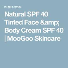 Natural SPF 40 Tinted Face & Body Cream SPF 40    MooGoo Skincare