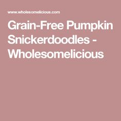 Grain-Free Pumpkin Snickerdoodles - Wholesomelicious