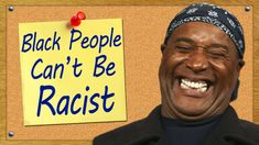 Black People Can't Be Racist