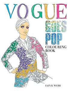Buy Vogue Goes Pop Colouring Book By Iain R Webb From Waterstones Today Click And Collect Your Local Or Get FREE UK Delivery On Orders