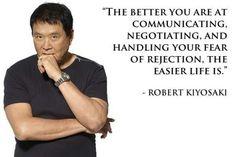 """The better you are at communicating, negotiating, and handling your fear of rejection, the easier life is."" - Robert Kiyosaki   #robertkiyosaki  #kurttasche  #successwithkurt"