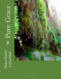 Pure Grace by Past Daniel LeEarl Hall