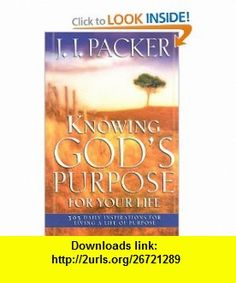 Knowing Gods Purpose for Your Life (9780830736867) J I Packer , ISBN-10: 0830736867  , ISBN-13: 978-0830736867 ,  , tutorials , pdf , ebook , torrent , downloads , rapidshare , filesonic , hotfile , megaupload , fileserve