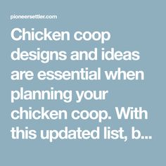 Chicken coop designs and ideas are essential when planning your chicken coop. With this updated list, building a chicken coop has never been easier!