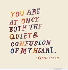 """You are at once both the quiet & confusion of my heart."" ~ Frank Kafka via Anglophile meets Bibliophile The Words, Pretty Words, Beautiful Words, Franz Kafka Frases, Frank Kafka, Kafka Quotes, Quotes To Live By, Me Quotes, Author Quotes"