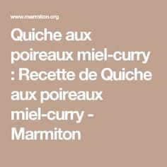 Quiche aux poireaux miel-curry : Recette de Quiche aux poireaux miel-curry - Marmiton