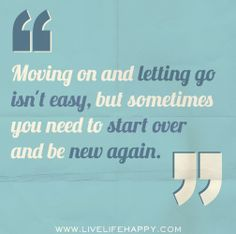 Moving on and letting go isn't easy, but sometimes you need to start over and be new again. by deeplifequotes, via Flickr