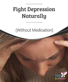 Fight #Depression Naturally (Without #Medication)   Simple depression is characterized by bad moods, depression, and lack of #motivation. It is possible that you can fight depression #naturally. See how!
