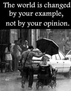 The world is changed by your example, not by your opinion. #quote @quotlr