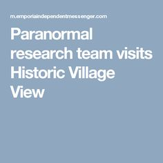 Paranormal research team visits Historic Village View