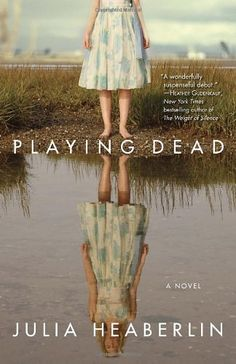 Playing Dead: A Novel by Julia Heaberlin. Women learns she might have been abducted from her true family-- a mob boss and his wife-- as a child.
