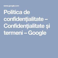 Politica de confidenţialitate – Confidenţialitate şi termeni – Google