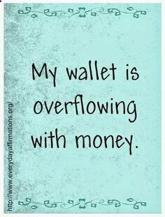 Law of Attraction  My wallet is overflowing with money.