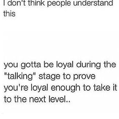 "i don't think people understand this. Y you gotta be loyal during the ""talking"" stage to prove you're loyal enough to take it to the next level. this is why when he told me he was still ""chatting with other girls"" i back peddled Flirting Quotes For Him, Real Talk Quotes, Fact Quotes, Mood Quotes, True Quotes, Funny Quotes, Bitch Quotes, Under Your Spell, Twitter Quotes"