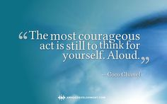 """The most courageous act is still to think for yourself. Aloud."" Quote by Coco Chanel"