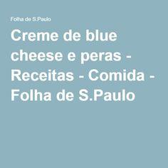 Creme de blue cheese e peras - Receitas - Comida - Folha de S.Paulo