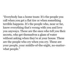 They are people who love and understand you.They are people who share the pain,the laughter and the defeat. They are people who when the skies are black and the coming storm has you terrified,they are there for you...You're never alone with them....You don't know sadness until you have them no more......