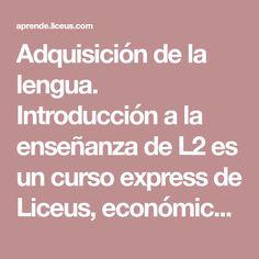 Adquisición de la lengua. Introducción a la enseñanza de L2 es un curso express de Liceus, económico, flexible, certificado y con tutorías personalizadas Certificate