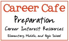 Love this idea!   School Counselor Blog: Career Cafe Preparation: Career Interest Resources Elementary, Middle and High School