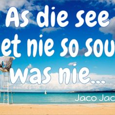 As die see nie so sout was nie… Afrikaans, Quotes, Quotations, Qoutes, Quote, A Quotes