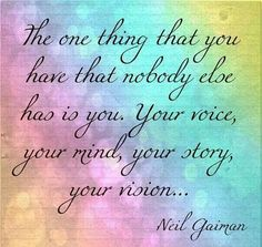 Nobody else has YOU... your voice, your mind, your story, your vision..... ★