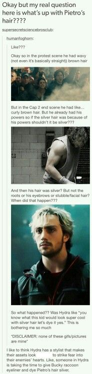 I actually think the color is from the effects of the experiment. Kind of like how Rogue's hair turned white from stress, I think Pietro's hair might have turned white in the same way. <<< yes I like that theory. It was in actuality caused by Aaron Taylor-Johnson's insistence for keeping Pietro's hair white like in the comics (go ATJ!!) <----- ooh this all makes so much sense