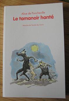 Le tamanoir hanté  Alice de Poncheville  Charles Castella  Editions L'école des loisirs  Collection Mouche