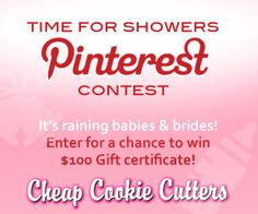 Time for Showers Pinterest contest!!! Be sure to enter below:    https://www.facebook.com/CheapCookieCutters?ref=ts