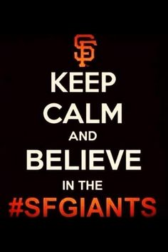 Keep calm and believe in the sf giants