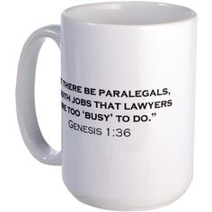 """""""Let there be paralegals to doith jobs that lawyers are too """"busy"""" to do."""" Genesis 1:36"""