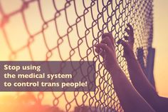 Stop using the medical system to control transgender people!