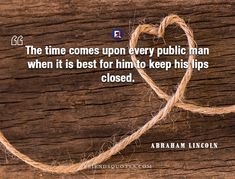Abraham Lincoln Quote time upon public : The time comes upon every public man when it is best for him to keep his lips closed. Abraham Lincoln Quotes, Time Quotes, Public, Lips, Author, Popular, American, Friends, Amigos