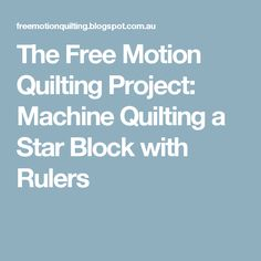 The Free Motion Quilting Project: Machine Quilting a Star Block with Rulers