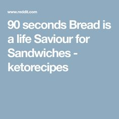 90 seconds Bread is a life Saviour for Sandwiches - ketorecipes