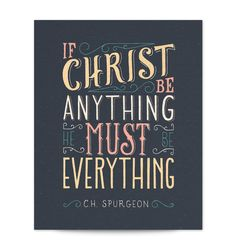 "C.H. Spurgeon Quote: ""If Christ be anything He must be everything."""