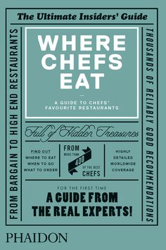 Where Chefs Eat A Guide to Chefs' Favourite Restaurants  The ultimate restaurant guide chosen by the real experts: more than 400 of the world's best chefs from Heston Blumenthal to René Redzepi and David Chang