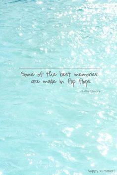 Some of the best memories are made in flip flops.