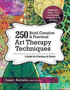 250 Brief, Creative & Practical Art Therapy Techniques: A Guide for Clinicians & Clients: Susan I Buchalter: 9781683730958: Amazon.com: Books