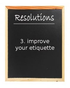 Improve your etiquette