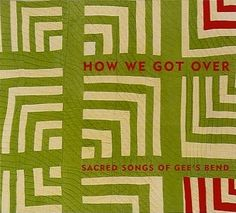 """""""HOW WE GOT OVER: SACRED SONGS OF GEE'S BEND""""   
