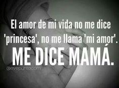 el amor de mi vida me dice mama