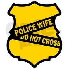 Police Wife / Do Not Cross Law Enforcement Today www.lawenforcementtoday.com