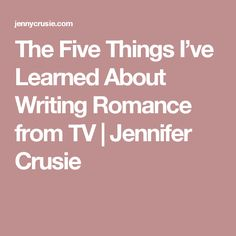 The Five Things I've Learned About Writing Romance from TV   Jennifer Crusie